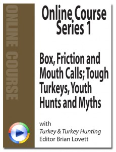 Turkey & Turkey Hunting Online Course Series 1: Box, Friction and Mouth Calls; Tough Turkeys; Youth Hunts and Myths
