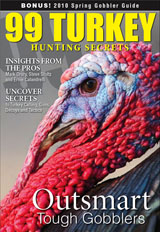 Download 99 Turkey Secrets to learn more ways to outsmart tough gobblers. Click Here.